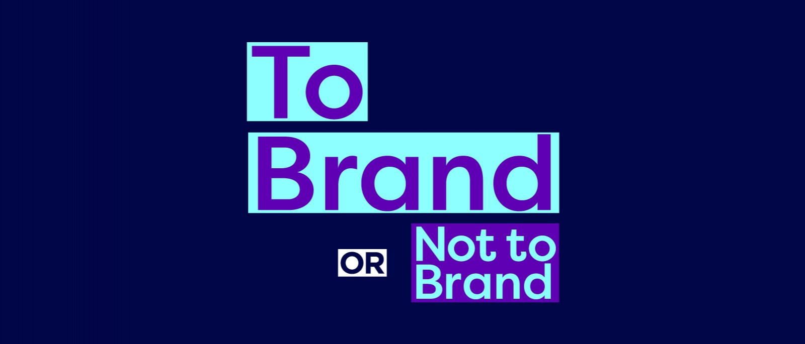 To Brand Or Not To Brand, That Is The Question?