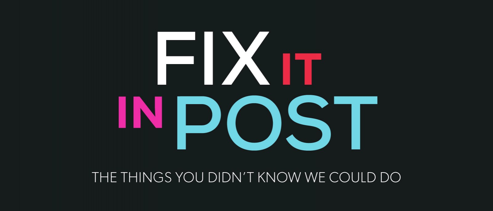 'Fix it in Post' - The Things You Didn't Know We Could Do!