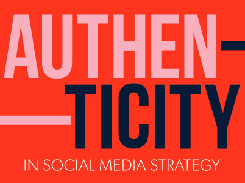 Why authenticity in your social media strategy matters
