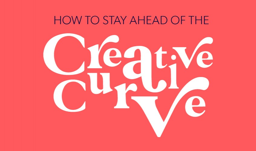How To Stay Ahead Of The Creative Curve